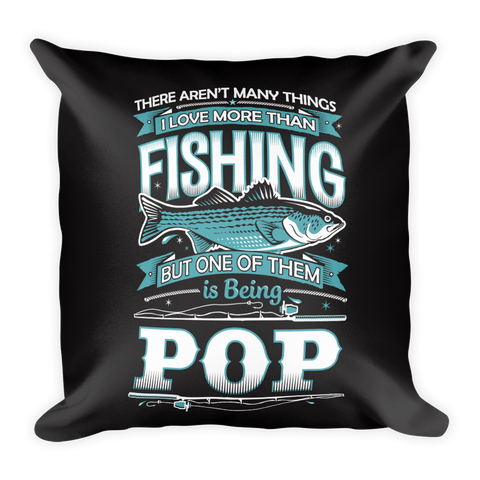 """There Aren't Many Things I Love More Than Fishing But One Is Being Pop"" Throw Pillow"