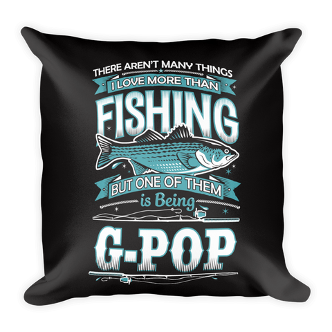 """There Aren't Many Things I Love More Than Fishing But One Is Being G-Pop"" Throw Pillow"