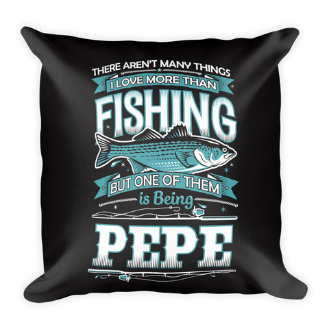 """There Aren't Many Things I Love More Than Fishing But One Is Being Pepe"" Throw Pillow"