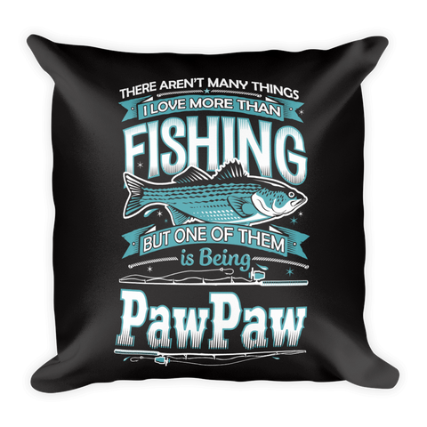 """There Aren't Many Things I Love More Than Fishing But One Is Being Paw Paw"" Throw Pillow"