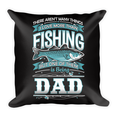 """There Aren't Many Things I Love More Than Fishing But One Is Being Dad"" Throw Pillow"