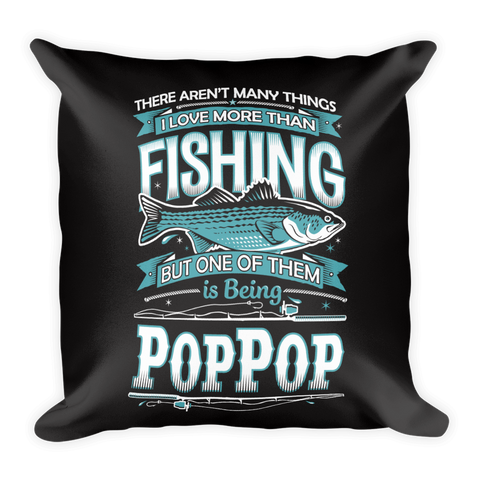 """There Aren't Many Things I Love More Than Fishing But One Is Being Pop Pop"" Throw Pillow"