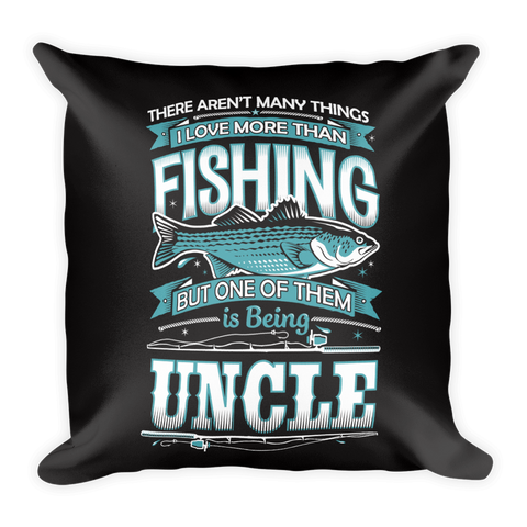 """There Aren't Many Things I Love More Than Fishing But One Is Being Uncle"" Throw Pillow"