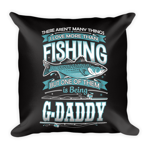 """There Aren't Many Things I Love More Than Fishing But One Is Being G-Daddy"" Throw Pillow"