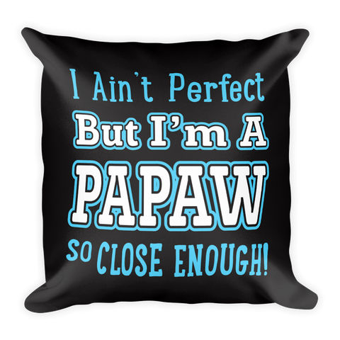 """I Ain't Perfect But I'm a Papaw So Close Enough!"" Throw Pillow"