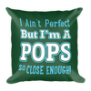 """I Ain't Perfect But I'm a Pops So Close Enough!"" Throw Pillow"