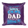 """I Never Dreamed I Would Be a Super Cool Dad But Here I Am Killing It!"" Throw Pillow"