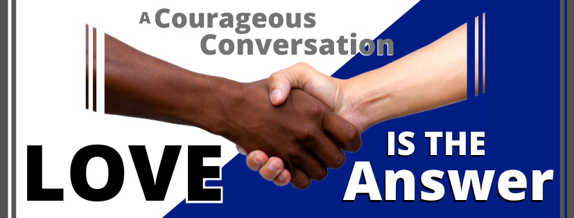 A Courageous Conversation- Love is the Answer! ❤️