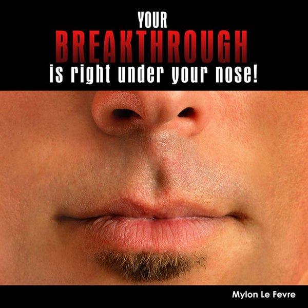 Your Breakthrough is Right Under Your Nose