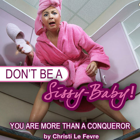 Don't Be A Sissy-Baby!