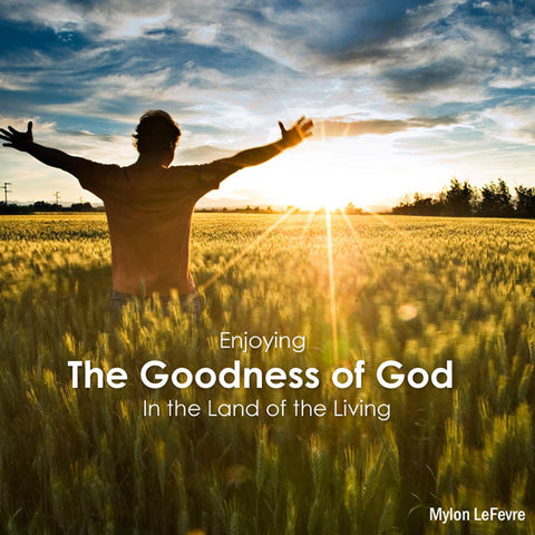Enjoying the Goodness of God in the Land of the Living