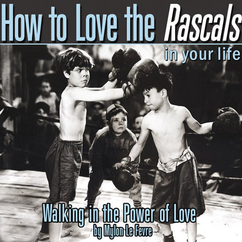 How to Love the Rascals in Your Life