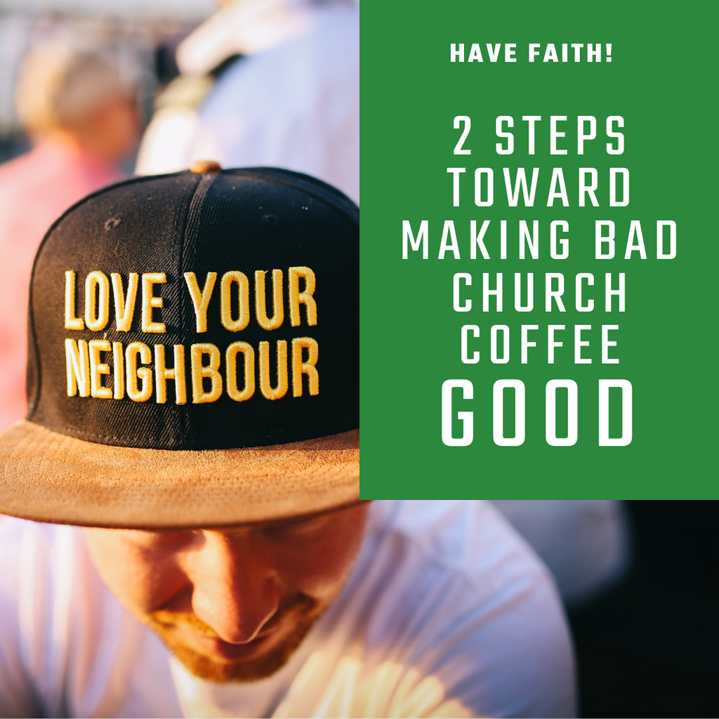 Bad Church Coffee: 2 Steps Toward Making it Good