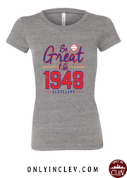 """Be Great Like 1948"" Cleveland Baseball Design on Gray - Only in Clev"