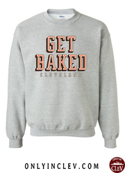 """Get Baked"" on Gray - Only in Clev"