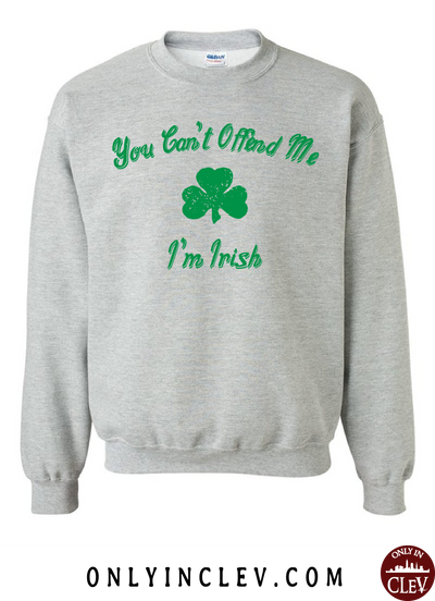 You Can't Offend Me I'm Irish  Crewneck Sweatshirt