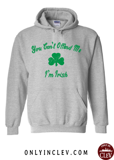 You Can't Offend Me I'm Irish  Hoodie