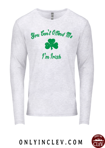 You Can't Offend Me I'm Irish  Long Sleeve T-Shirt