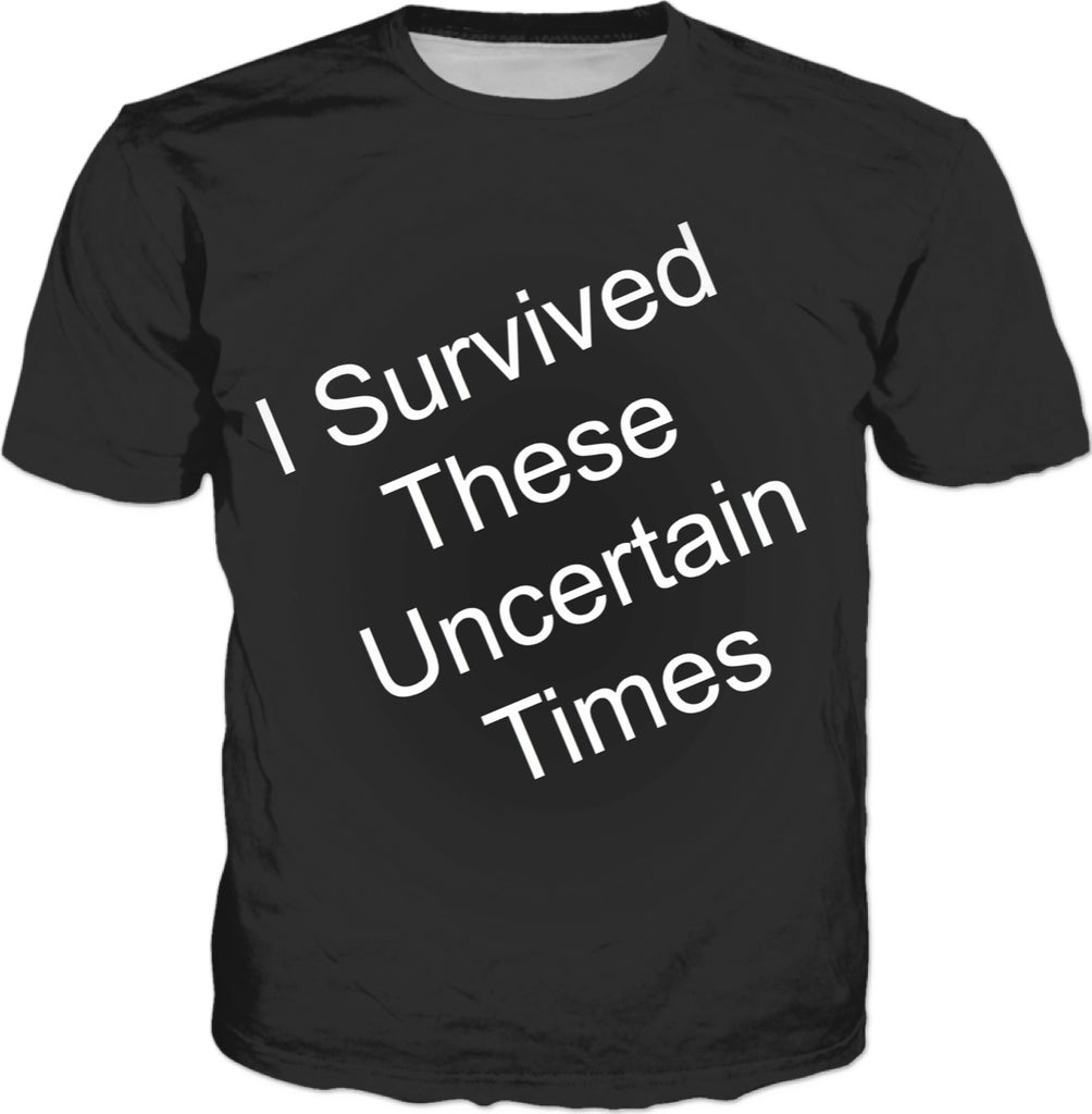 Survived Uncertain Times Tee