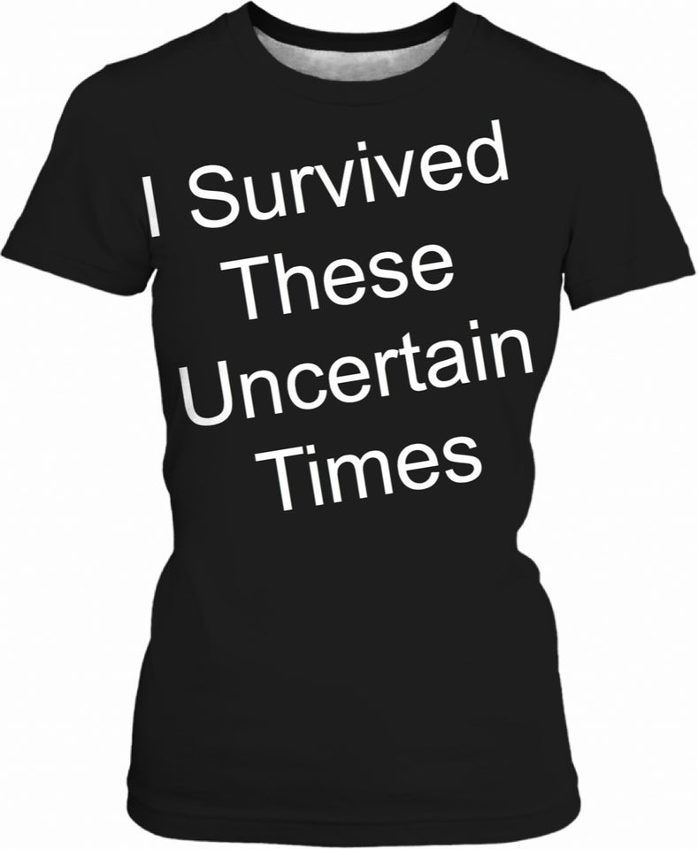 Survived Uncertain Times Ladies Tee