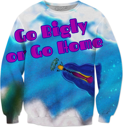 Go Bigly or Go Home Sweatshirt