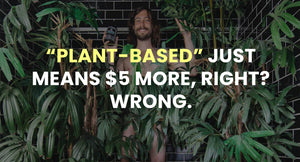 """Plant-Based"" Just Means Five More Dollars, Right? Wrong!"
