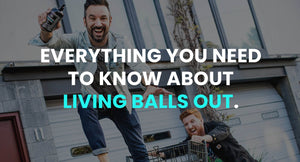 Everything You Need to Know About Living Balls Out.