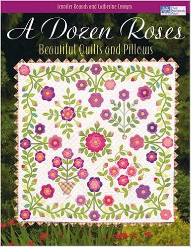 A Dozen Roses - Beautiful Quilts and Pillows