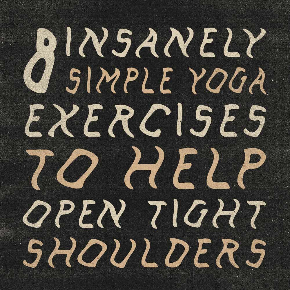 8 Insanely Simple Yoga Exercises To Help Open Tight Shoulders Artwork