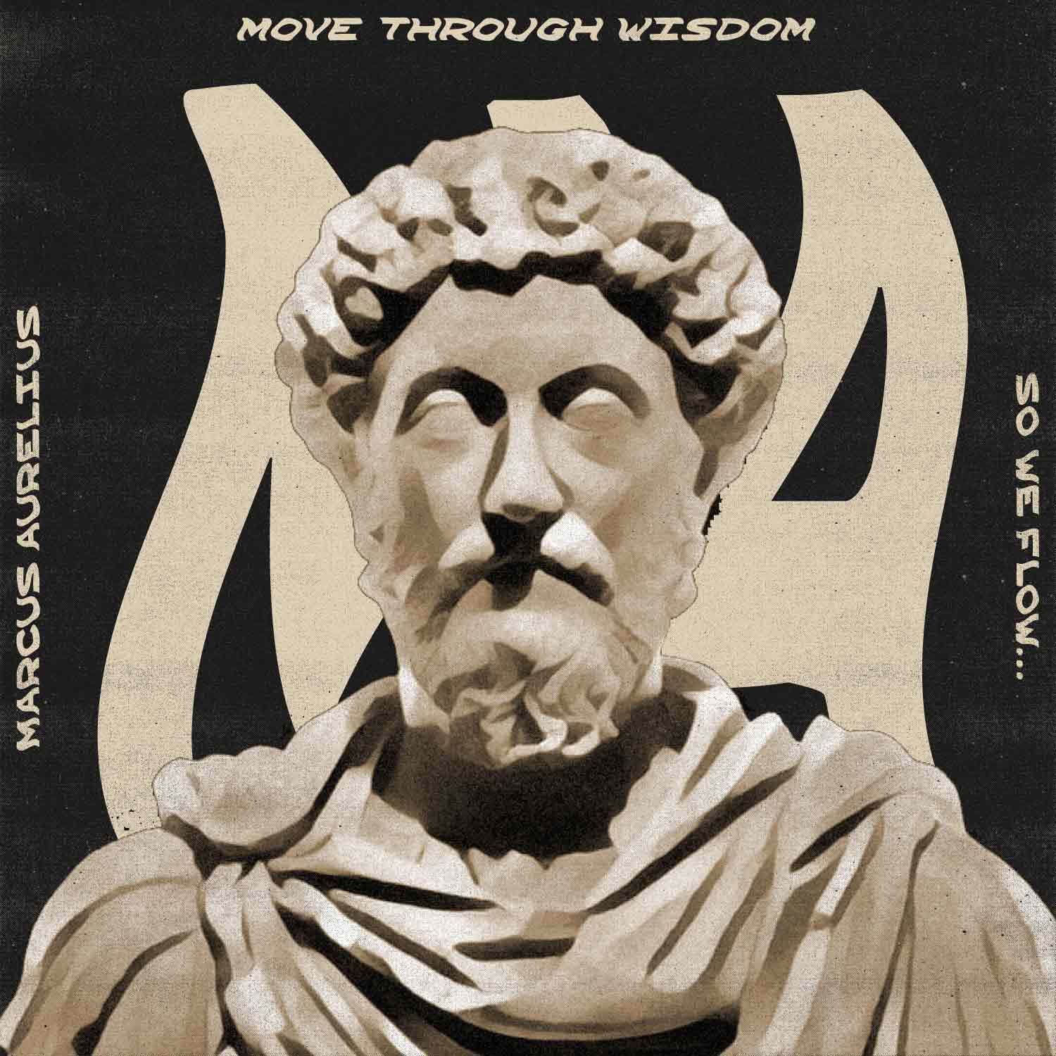 So We Flow... Move Through Wisdom - Marcus Aurelius artwork