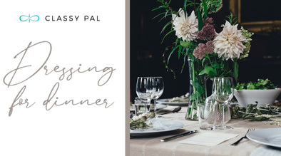 Dressing for Dinner | Classy Pal