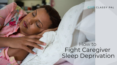 Getting Your Zzzz's: How To Guard Against Care-giver Sleep Deprivation | Classy Pal