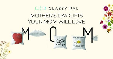 Mother's Day Gifts Your Mom Will Love | Classy Pal