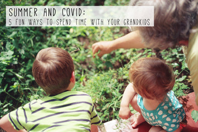 Summer And Covid: 5 Fun Ways to Spend Time With Your Grandkids