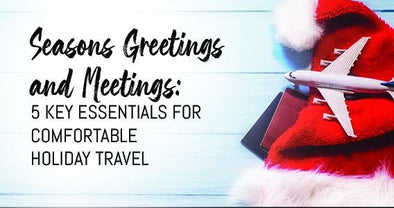 Seasons Greetings and Meetings: 5 Key Essentials for Comfortable Holiday Travel | Classy Pal