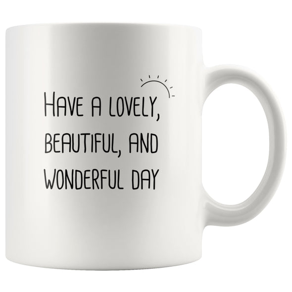 Have a Lovely, Beautiful, and Wonderful Day Mug