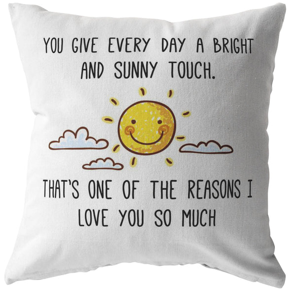 """You Give Every Day A Bright and Sunny Touch.."" Pillow"