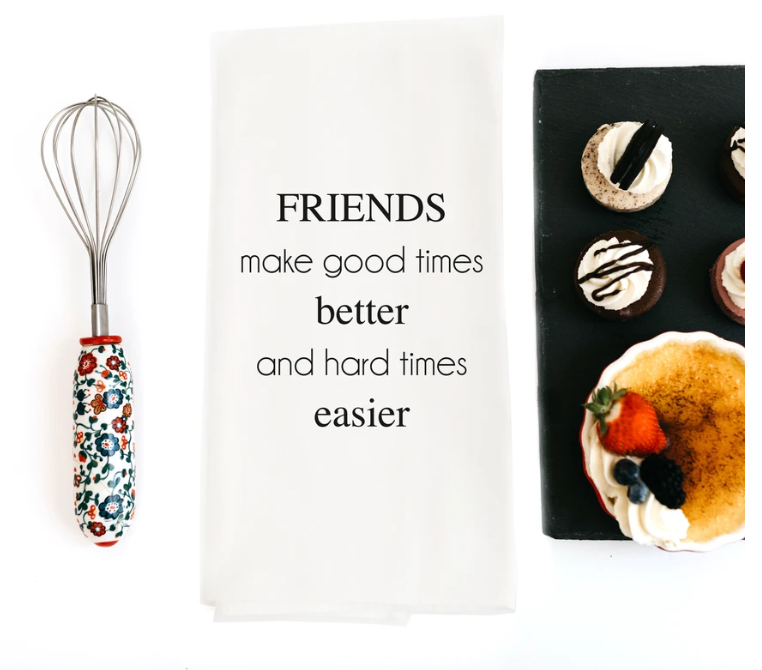 Dish Towel - Friends Make Good Times Betters