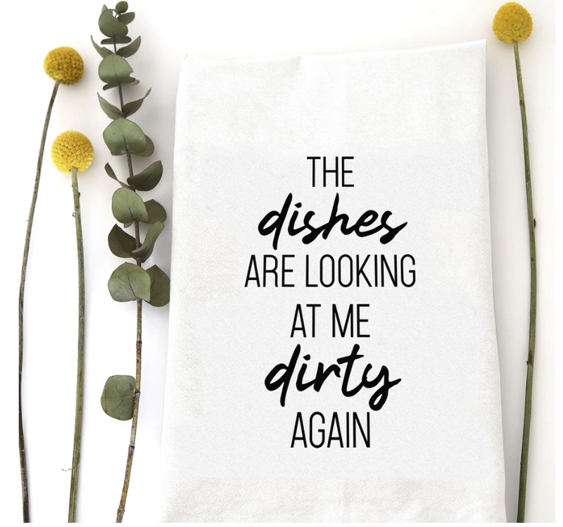 Dish Towel - The Dishes Are Looking At Me Dirty Again