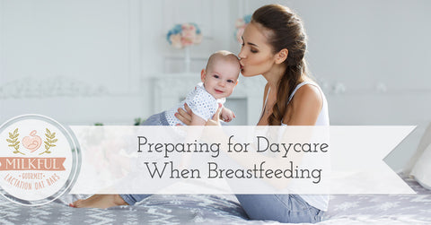 Preparing for Daycare When Breastfeeding