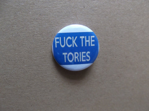 FUCK THE TORIES punk badge