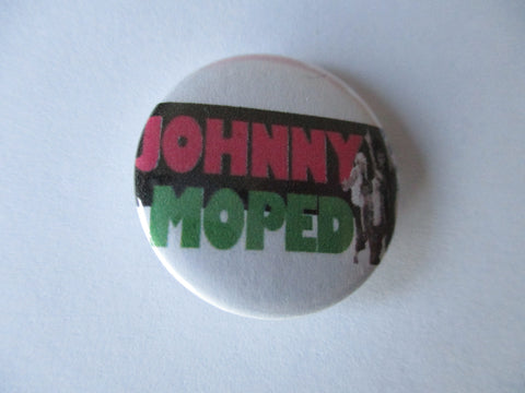 JOHNNY MOPED punk badge