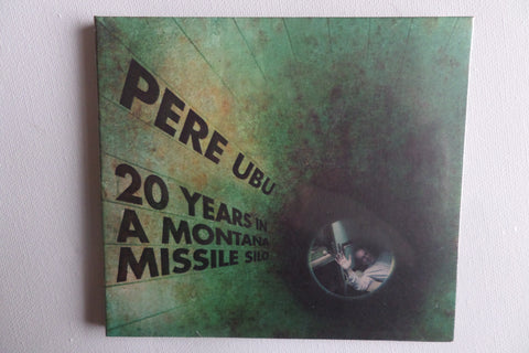 PERE UBU 20 years in a montana missile silo CD digipak