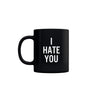 I Hate You Mug (Black)
