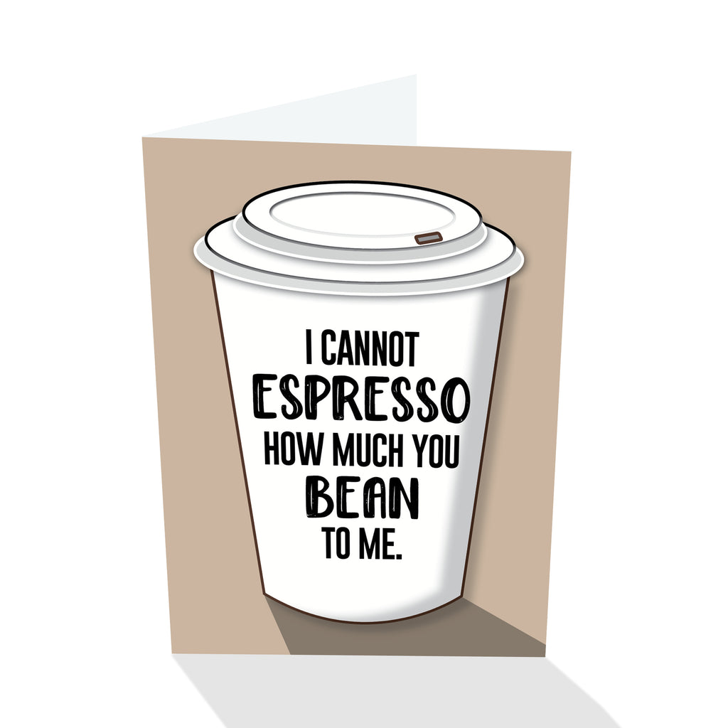 I Cannot Espresso How Much You Bean To Me Notecard