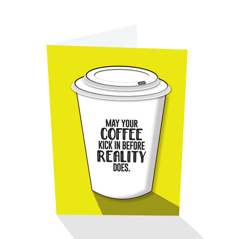 """May Your Coffee Kick In Before Reality Does."" Notecard"