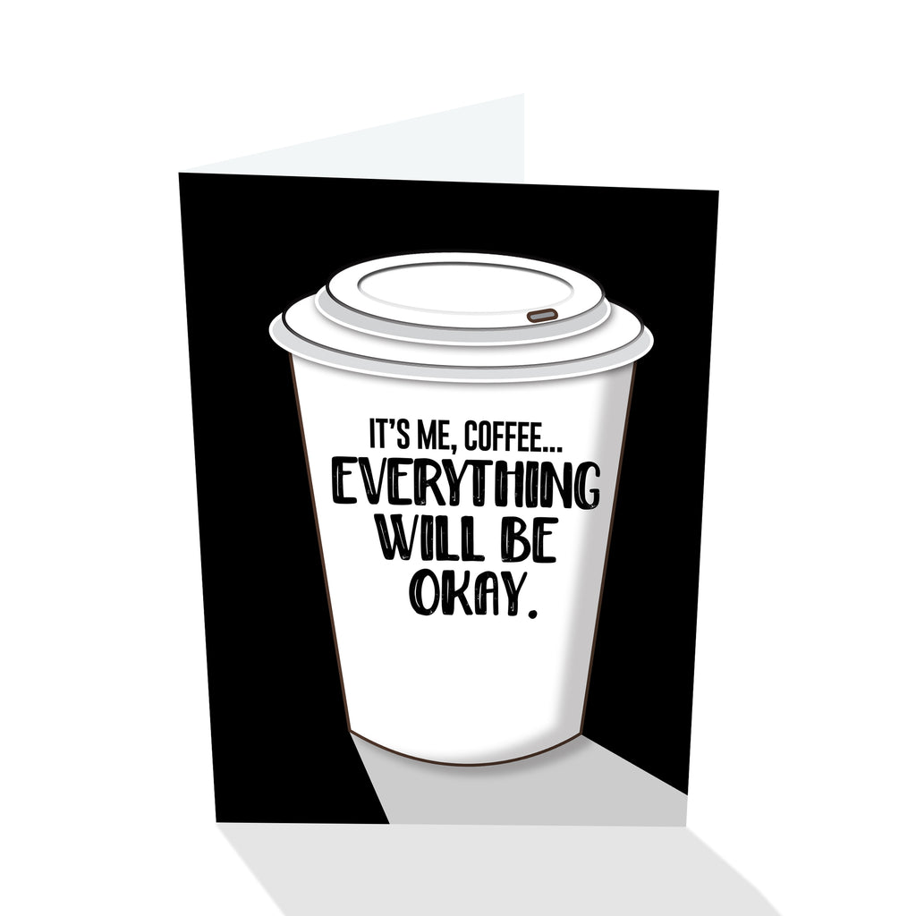"""It's Me, Coffee... Everything Will Be Okay."" Notecard"