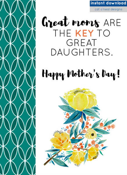 PRINTABLE || GREAT MOTHERS ARE THE KEY TO GREAT DAUGHTERS