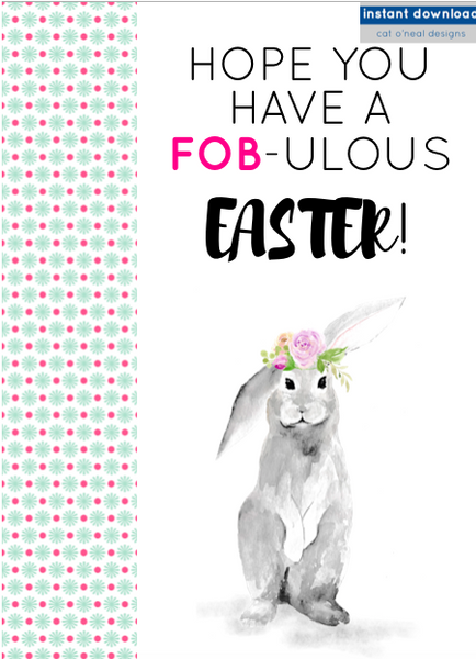 PRINTABLE || HOPE YOU HAVE A FOB-ULOUS EASTER!