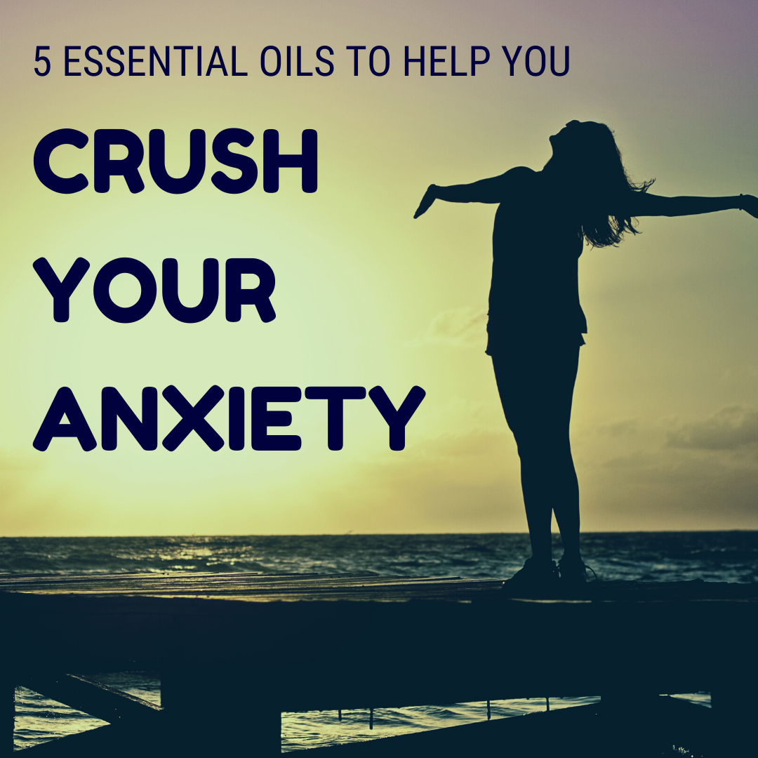5 Essential Oils To Help You Crush Your Anxiety